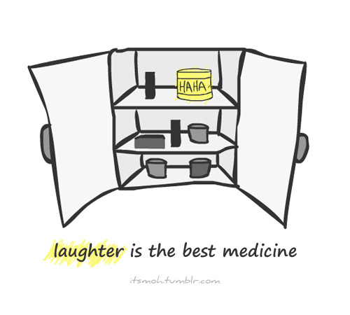 Laughter is the best medicine.
