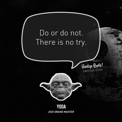 Yoda Quote There Is No Try: Startup Quote