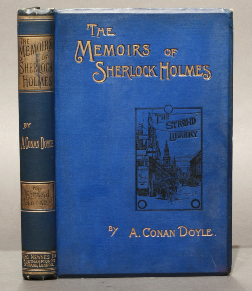 "DOYLE,  		ARTHUR CONAN.  The Memoirs of  		Sherlock Holmes  ""It is with a heavy heart that I take up my pen to write these the  		last words in which I shall ever record the singular gifts by which my  		friend Mr. Sherlock Holmes was distinguished…""   FIRST EDITION of Doyle's second, and arguably greatest, collection of  		Sherlock Holmes stories, with 90 illustrations by Sidney Paget.  Copy with  		cloth and gilt particularly bright. $3000. http://www.manhattanrarebooks-literature.com/doyle.memoirs.htm"