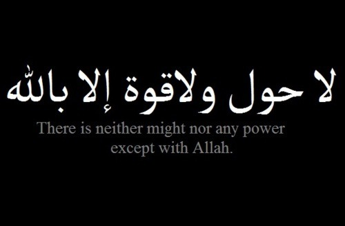 "islamicthinking:  ""There is neither might nor any power except with Allah."""