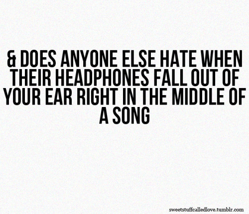 especially when I'm listening to my favorite song.