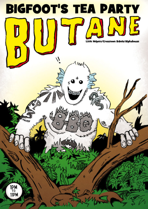 "Bigfoot's Tea Party present Butane (2011) Bigfoot's have never used a Sasquatch to represent them, its a bit of a departure, but they liked my work from the Stay Fresh guide and asked me to design a t-shirt or tote bag for them. I will hopefully be working on that later in the year, but for now they wanted a poster and flyer design for a day-to-night event they are curating. They asked for something ""pop art and Terry Richardson"" looking.  I'd never heard of Terry Richardson before, so I had to google him. When I did, I saw a ton of those pictures of Lil Wayne, so I stuck on 6 Foot 7 Foot and drew some shit. The original image I drew was the Amphibian sasquatch tatoo'd like Lil Wayne, due to the amount of text and logos they wanted on the poster I had to tone that down. This version is without the majority of the text and the second version of the tattoos."