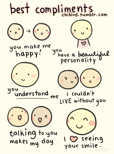 happythings:  fuck-yeah-tumblrs-best-posts: chibird:  These were the sweetest and most heartfelt compliments I could think of. ^^ I tried not to be superficial and go for the eyes/hair/face compliments, but those are nice too.  it's okay if you've never received one of these. you will one day! :3 Submitted by twiinklex    Hahahaha. True? xD