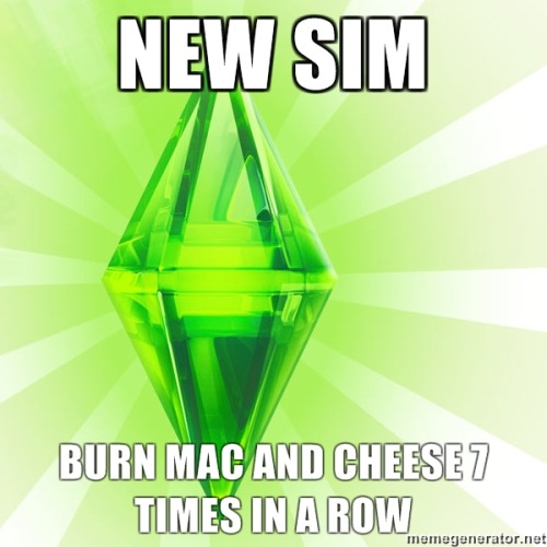 Oh man, every fucking time, at first anyway.No matter what, every Sim I make is a Natural Cook now, just to avoid this!