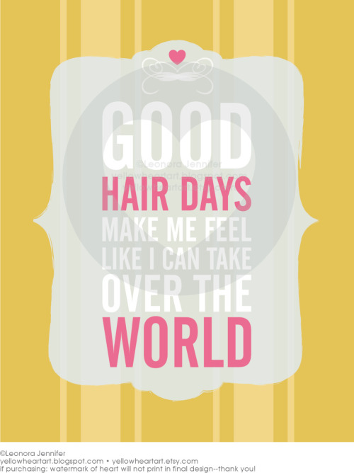 """Good Hair Days Make Me Feel Like I Can Take Over The World"" - Graphic Design by Leonora Jennifer for Yellow Heart Art Let's be honest, rock star hair days = feeling pretty stinkin' awesome. rock on rock star, rock on' by the way you can enter to win this print by clicking here"