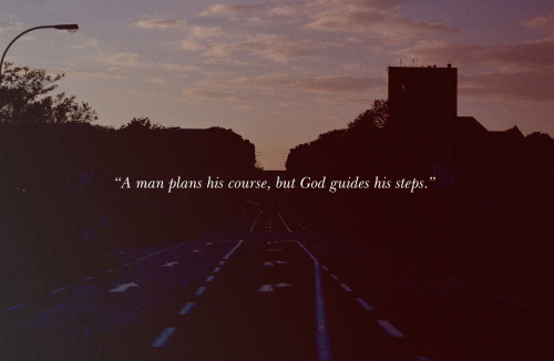 """A man plans his course, but Allah SWT guides his steps"""