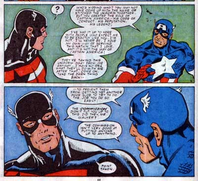 fuckyeahcaptainamerica:  John Walker: Who's kidding who? You may not have come up with the name or stitched the uniform together, but you created the role of Captain America. His code of conduct, his reputation, his legend! I've had it up to here with people who expect me to be exactly like you. I'm not. I'll never be. I have my own way of serving this nation that I love, and it's not the way of Captain America! They're taking this uniform away from me anyway… I have no idea what they'll do with me after that. Come on, take the darn thing back — to prevent them from getting yet another poor slob to try to do the job you do so easily! Steve: The commission didn't put you up to this, did they, Mr. Walker? Walker: The commission isn't very good at putting anyone up to anything. Steve: Point taken.    Captain America #350