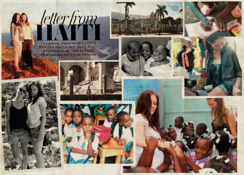 Letter From Haiti- My diary in this month's Flare.It's now been 3 months since my trip to Haiti and I'm sure a few of you have been wondering what it was like. I'm very pleased to let you know that Flare magazine has offered to print my entire diary of the trip in a special article, out this month. In the article you'll also find the photography of my good friend Behati Prinsloo, which I can tell you is absolutely beautiful. I'd like to thank Flare for giving me the opportunity to share my message with its readers, and I'd also like to thank them publicly for the very gracious donation they made to the actual orphanages we visited.Please go out and get your copy today, I promise it's a good read! If you don't have access to Flare magazine, I will be posting the diary on here in a month's time. I'm also excited to let you know that James is hard at work on putting together our first documentary - a film all about our special project in Haiti!
