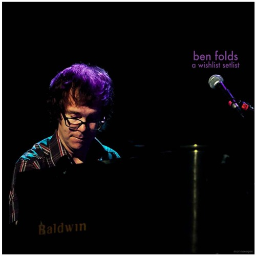 Ben Folds - A Wishlist Setlist on account of : Ben Folds coming to my city next month and i've already got first class tickets to it and  i've been waiting for more than 10 years for Ben Folds to come to my city so that i can buy first class tickets to the concert…. here's what i wish will be his set list:  One Angry Drawf and 200 Solemn Faces (Live) Underground Gone Philosophy Fired Sentimental Guy Silver Street (Live) Boxing (Live with WASO in Sydney) Before Cologne Cologne Still Fighting It You To Thank Steven's Last Night In Town Video Best Imitation of Myself (Live) Zak & Sara (Live) Lulabye Encore: Hiroshima  Download it here.