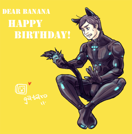 gatarooooo:  DEAR BANANA HAPPY BIRTHDAY!!!!!!!!!!!!!!