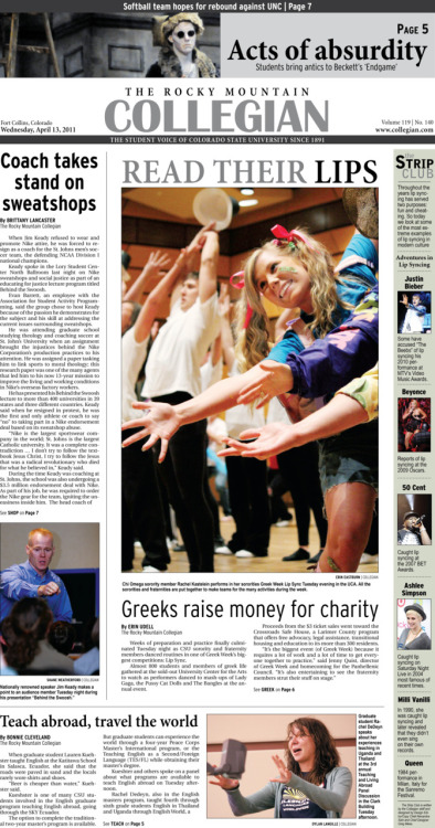 Wednesday, April 13, 2011. The Rocky    Mountain Collegian front page PDF. Page designed by Design Editor Alexandra Sieh.  Today's Top Stories: 1. Read their Lips: Greeks raise money for charity 2. Coach takes stand on sweatshops 3. Teach abroad, travel the world