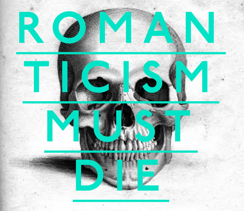romansticism must die !