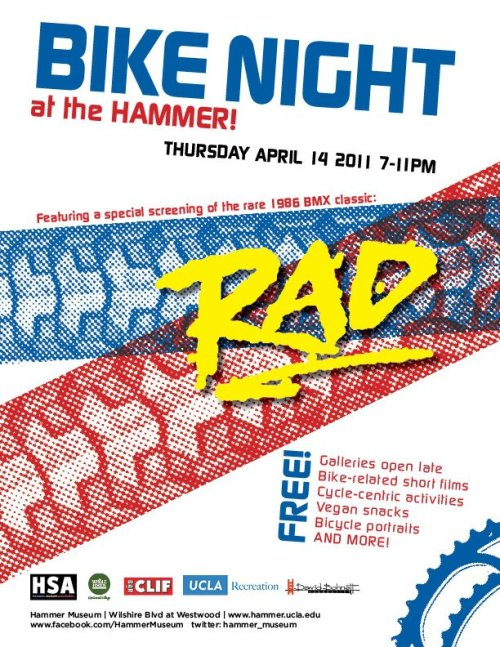 ridetheblackline:  TONIGHT AT THE UCLA HAMMER MUSEUM Bike night!  Come see a screening of the raddest movie ever — Rad.  There will be free vegan snacks, a cash bar, bicycle portraits, music, cycle-centric activities, and free and secure bike parking.  Find all the details HERE.