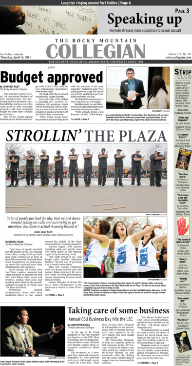 Thursday, April 14, 2011. The Rocky     Mountain Collegian front page PDF. Page designed by Chief Designer Greg Mees. Today's Top Stories: 1. ASCSU: Budget approved 2. Strollin' the Plaza 3. Taking care of some business