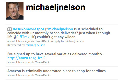 Yup, I'm pretty much the guy who had a joke retweeted by Mike Nelson today. Yes, I'm a dork, but this is cool, dudes.