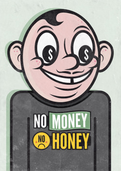 No Money - No Honey.