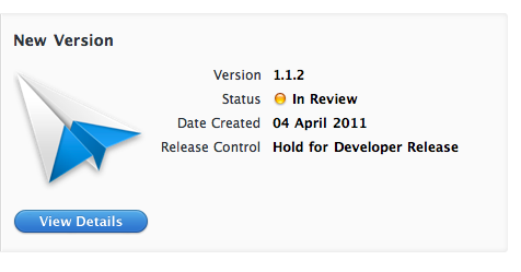 "Sparrow 1.1.2 is still in review at Apple. We submitted the update on April the 4th. Since, Sparrow 1.1.2 has been rejected twice. On the 15th of April, we requested an appeal on iTunes Connect and are now waiting for Apple's answer. The application was rejected because Apple reviewers couldn't add the test accounts we provided. After testing on our side, we were not able to reproduce the issue and came to the conclusion that Sparrow was being tested offline or behind a firewall (which could explain why Sparrow was unable to connect to any mail account). We kindly asked several times for log protocol to pinpoint the exact reason and make a consistent answer to the review team but had no luck. We had no other choice than to ask for an Appeal.   Sparrow 1.1.2 fixes the following issues: Duplication in Sent mailbox on Exchange servers Selection in folder mapping  Crash on sync Keychain conflict  ""New message"" option has been added to right-click on Dock icon  We've been working hard on Sparrow 1.2 for some weeks now. Most of what we're doing has to be kept secret but the Universal Inbox will be there along with lots of improvements and cool new features. Thanks for your patience and feedback."