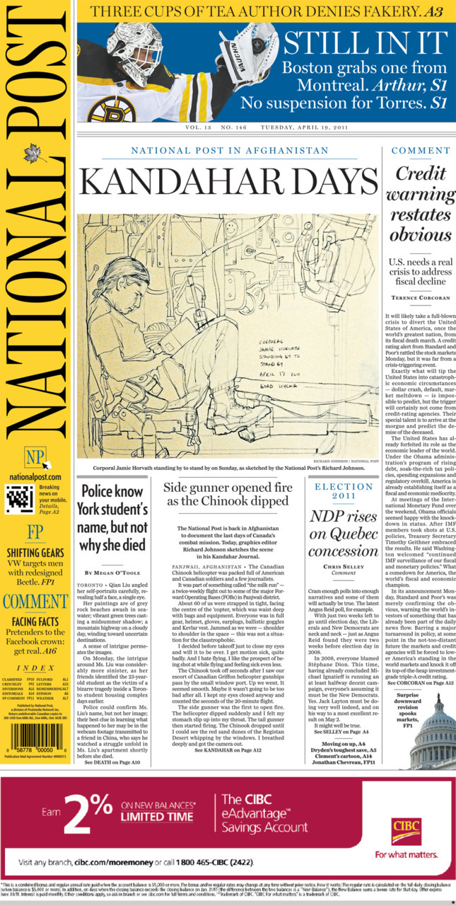National Post front page for April 19, 2011Kandahar Days: Side gunner opened fire as the Chinook dipped Credit warning restates obvious NDP rises on Quebec concession Police know York student's name, but not why she died