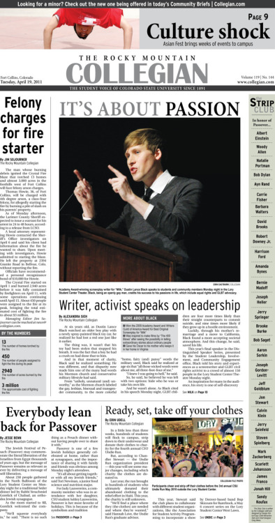 Tuesday, April 19, 2011. The Rocky       Mountain Collegian front page PDF. Page designed by Chief Designer Greg Mees. Today's Top Stories: 1. It's about Passion: Writer, activist speaks on leadership 2. Felony charges for fire starter 3. Everybody lean back for Passover 4. Ready, set, take off your clothes