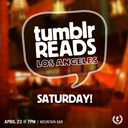 staff:  Reminder! Tumblr Reads is Saturday night at Mountain Bar in LA. Performance and free drinks start at 7. See you there!