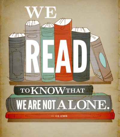 """We read to know that we are not alone.""- C.S. Lewis"