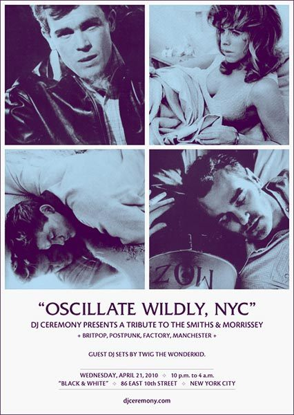 Oscillate Wildy, NYC - 04/2010 Poster for: DJ Ceremony presenting a tribute To The Smiths & Morrissey. I haven't seen or heard the set but I really like the layout and the rarity of the 2 top pictures !