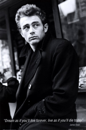 """Dream as if you'll live forever, live as if you'll die today"" - James Dean"