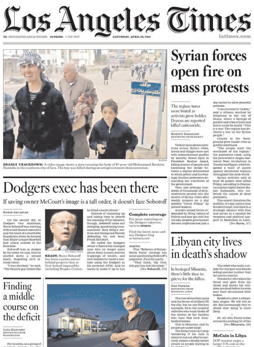 frontpages: Protesters fill streets of Syria; security forces unleash deadly violence In Misurata, residents live with death and dread New Dodgers executive Steve Soboroff has been there Montebello may face insolvency if it doesn't close budget deficit Jerry Brown urges GOP legislators to resume budget talks Column One: A big fish in a small desert pond