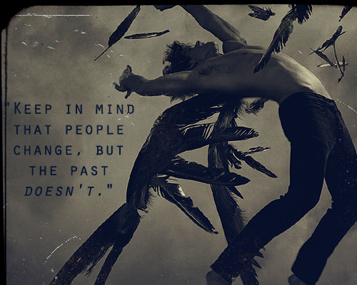 """Keep in mind that people change, but the past doesn't."" - Patch Cipriano."