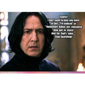Professor Snape you are so fuckin' right.