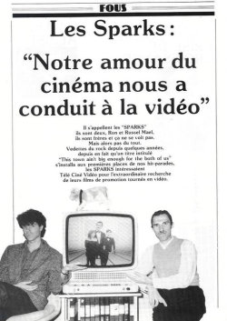 "Loose English translation: Sparks: ""Our love of cinema comes to video."" They are called ""Sparks"".They are two, Ron & Russell Mael.They are brothers, those do not see this.Rock stars for a few yearsSince in fact their one hit entitled""This Town Ain't Big Enough for Both of Us""moved to the top of our chartsthe refreshing SparksTelevised(?) for extraordinary research of their films for promotion turns to video. My French is terrible but you get the point."