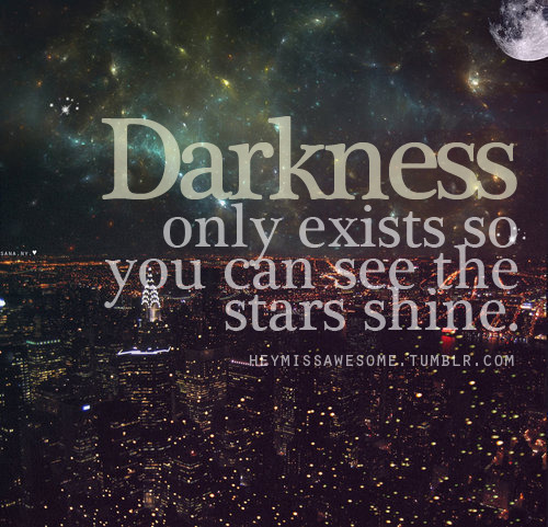 Darkness only exists so we can see the stars