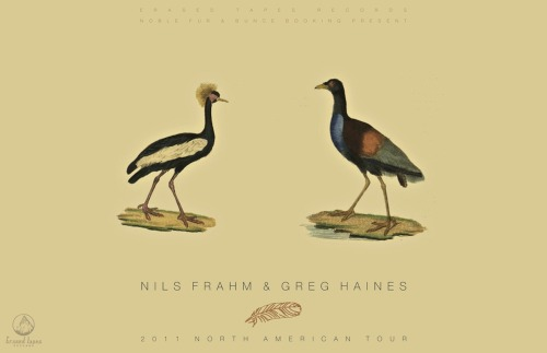 Erased Tapes, Noble Fur & Bunce Booking proudly present: Nils Frahm & Greg Haines: North American Performances 2011. These two Berliners will be traveling through New England and Ontario for a short exclusive spell.    Weaving their tender hymns like gossamer through the hills and dales.Please join them if you are close.   Dates and links below:    May 6th Princeton, NJ – Terrace Club (Princeton University) May 7th Oberlin, OH – Fairchild Chapel (Oberlin College)  May 8th Ann Arbor, MI – Canterbury House  May 9th Toronto, ON – Somewhere There  May 10th Ottawa, ON – Freiman Hall (Ottawa University) May 11th Burlington, VT – Parima May 12th Cambridge, MA – Lily Pad May 13th Hudson, NY – Hudson Opera House May 15th Brooklyn, NY – Galapagos  Nils FrahmGreg Haines Spread the word, and remember: If you aren't here, then go somewhere else! ;)