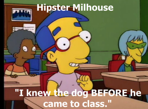Everything's coming up Hipster Millhouse
