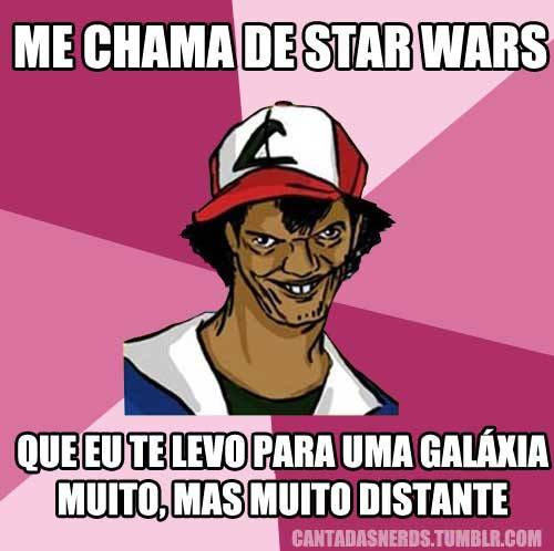 Me chama de Star Wars… #CantadasNerds