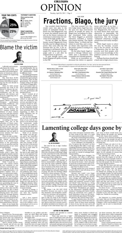 Tuesday, April 26, 2011. The Rocky   Mountain Collegian Opinion  page. Page designed by Chief Designer Greg Mees. Today's Top Stories: 1. Our View: Fractions, Blago, the jury 2. Blame the victim 3. Lamenting college days gone by