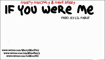 "[Click the Picture] to download the song  ""If You Were Me"" by Marty MacPhly & Mike Berry prod. by Lil Mouf"