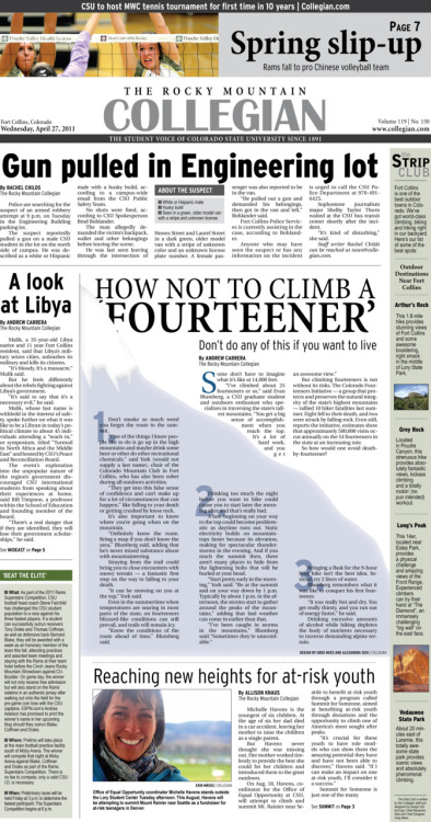 Wednesday, April 27, 2011. The Rocky       Mountain Collegian front page PDF. Page designed by Chief Designer Greg Mees and Design Editor Alexandra Sieh. Today's Top Stories: 1. Gun pulled in Engineering lot 2. How not to climb a 'Fourteener': Don't do any of this if you want to live 3. Reaching new heights for at-risk youth 4. A look at Libya