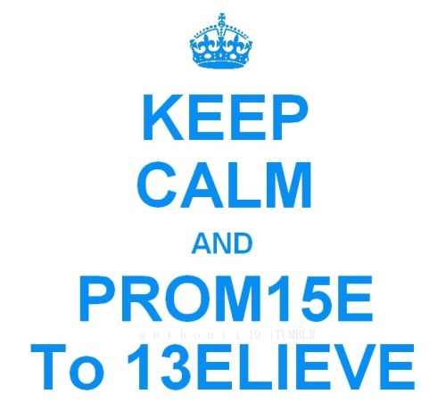 "anthonii19:  ""Keep Calm and Prom15e To 13elieve"""