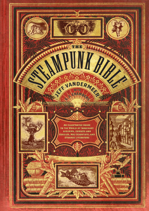 "goodbetterfresh:  the steampunk bible ""Steampunk—a grafting of Victorian aesthetic and punk rock attitude onto  various forms of science-fiction culture—is a phenomenon that has come  to influence film, literature, art, music, fashion, and more."" - abramsbooks via nerdcore"