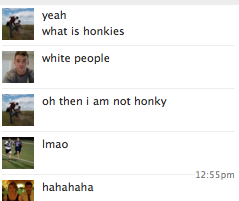"No, Chang, you are not honky hahahahahahahhaa (My Korean international student friend from Montclair State) ""What is honkies"""