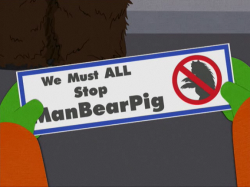"""We must all stop Manbearpig. He's half man bear and half pig. Or wait, half bear pig and half man?"" ""No one takes me cereal!"""