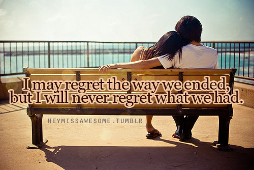 I may regret the way we ended, but I will never regret what we had. quote from:clarisselove submit your quotes/Lyrics to heymissawesome.tumblr