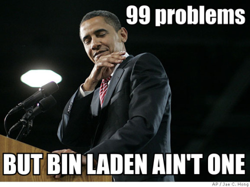 kiyoshimartinez:  Obama got 99 problems, but Bin Laden ain't one  America, fuck yeah.