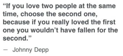bestlovequotes:  If you love two people at the same time, choose the second one, because if you really loved the first one, you wouldn't have fallen for the second Featured on Best love quotes on Tumblr |