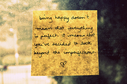 livintoinspire:  Being happy doesn't mean everything is perfect, it means you've decided to look beyond the imperfections.
