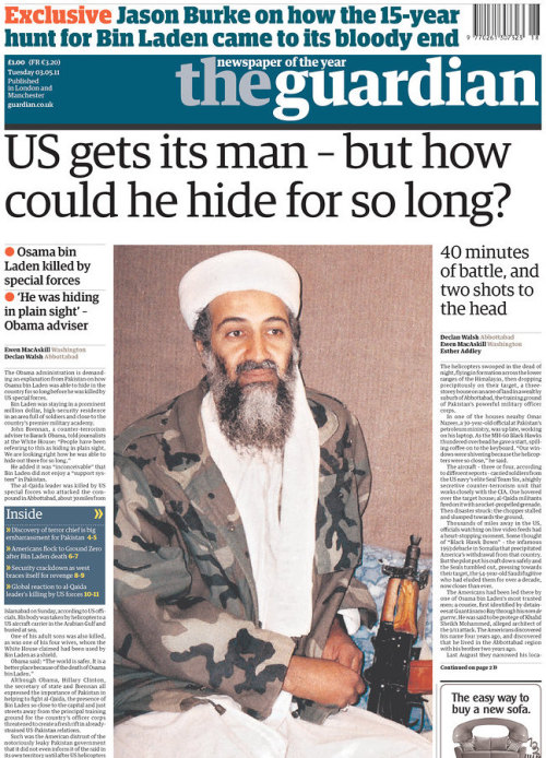 frontpages: 40 minutes of fighting, and then two fatal shots Osama bin Laden: Dead, but how did he hide so long?  Today in The Guardian asking the right question with their front page.