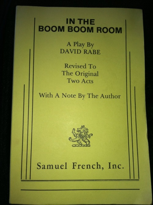 "So I just finished In the Boom Boom Room by David Rabe last night at about 2:30 a.m. which seems to be the standard time for reading of plays with my crazy schedule. I found this play while on spring break in New York at Shakespeare and Co. Booksellers I.e. NYU-Tisch Drama Department's bookstore. I randomly grabbed it and bought it. Which I suggest to anyone hesitant to buy a play, just get it!  Verdict/Grade: For a, mostly failed, attempt at a modern remount of tragedy but with interesting story and flow I give it a solid B. In the Boom Boom Room tells the story of Chrissy, a young hopeful dancer trying to find her way, metaphorically not literally, to New York. At the moment she is stuck in Philly dancing at a GoGo bar. Through the play she encounters a number of different ""characters"" who all have varying influence on her life. I say varying because some change it completely and some not at all and can, arguably, be cut from the action without harm to the plot. Blah blah blah, shit happens, people meet. Next… bulleted for your pleasure are the key aspects of the play: Astrology- Chrissy is obsessed with it. She always relies on her horoscope and dominant planet to determine her days and relationships. This adds to the theme of ""sins of the father"" and ""fate"" that come next. Sins of the Father- Chrissy's parents are the most interesting characters by far. You never really know if Chrissy is imagining them or if they are really in the scene. They definitely take on a very astral aspect which supports Chrissy's obsession with astrology and predetermination. SPOILER ALERT: We find out that, psychologically, Chrissy may have been conditioned to a life of unknowing and trouble when we discover her father's alleged sexual abuse toward her and her mother's equally alleged attempt at abortion and abandonment. I love her parents as character because along with their physical world ambiguity, their entire past can also be a figment of Chrissy's imagination. Gay/Queer/Lesbian Tendencies- There's quite a bit of homo in this play. From Chrissy's near muff buffing experiences with fellow dancers, to her gay neighbor who she abhorrently expels from her life when he talks to her about choice, fate, and being one's self…In this scene he's dressed as a Playboy bunny which is always a great choice for a scene in my opinion. Tragedy- It is essentially Chrissy's actions, decisions, and choices which lead her into her downward spiral. Yada, yada, cookie cutter story telling. EXCEPT, because we never really know what has happened to Chrissy before or how she truly feels about a situation the idea of tragedy is questioned. If these things really happened, is it her fault?  So that's it! I leave a lot out on purpose. Why? I want you to read it!! Note: be sure to get the ""Revised to the original two acts"" version because, as the author notes in the preface, it was originally produced much shorter and left a lot out. More info: Wikipedia- SUCKS. Description is way off, but here you go anyways. http://en.wikipedia.org/wiki/In_the_Boom_Boom_Room Amazon- if you want to buy it. http://www.amazon.com/Boom-Room-Revised-Original-Acts/dp/0802151949 NY Times Review http://theater.nytimes.com/mem/theater/treview.html?res=9D03E1DD123BF931A15751C1A963948260"