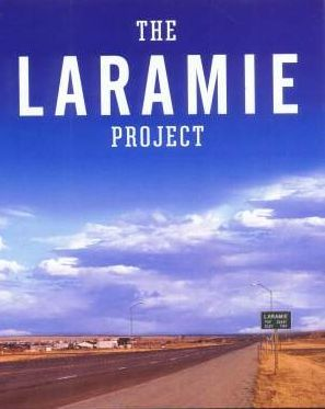 The Laramie Projectwritten by Moisés Kaufman Dennis Shepard: My son Matthew did not look like a winner. He was rather uncoordinated and wore braces from the age of thirteen until the day he died. However, in his all too brief life he proved that he was a winner. On October 6, 1998 my son tried to show the world that he could win again. On October 12, 1998 my first born son and my hero, lost. On October 12, 1998 my first born son and my hero, died, fifty days before his twenty-second birthday.I keep wondering the same thing that I did when I first saw him in the hospital. What would he have become. How could he have changed his piece of the world to make it better?Matt officially died in a hospital in Fort Collins, Colorado. He actually died on the outskirts of Laramie, tied to a fence. You Mr. McKinney with your friend Mr. Henderson left him out there by himself, but he wasn't alone. There were his lifelong friends wiith him, friends that he had grown up with.You're probably wondering who these friends were. First he had the beautiful night sky and the same stars and moon that we used to see through a telescope. Then he had the daylight and the sun to shine on him. And through it all he was breathing in the scent of pine trees from the snowy range. He heard the wind, the ever present Wyoming wind, for the last time. He had one more friend with him, he had God. And I feel better knowing he wasn't alone.Matt's beating, hospitalization and funeral focused worldwide attention on hate. Good is coming out of evil. People have said enough is enough. I miss my son, but I am proud to be able to say that he is my son.Judy has been quoted as being against the death penalty. It has been stated that Matt was against the death penalty. Both of these statements are wrong. Matt believed that there were crimes and incidents that justified the death penalty. I too believe in the death penalty. I would like nothing better than to see you die Mr. McKinney. However this is the time to begin the healing process. To show mercy to someone who refused to show any mercy.Mr. McKinney, I am going to grant you life, as hard as it is for me to do so, because of Matthew. Every time you celebrate Christmas, a birthday, the Fourth of July remember that Matt isn't.Every time you wake up in your prison cell remember that you had the opportunity and the ability to stop your actions that night. You robbed me of something very precious and I will never forgive you for that. Mr. McKinney I give you life in the memory of one who no longer lives. May you have a long life and may you thank Matthew every day for it.