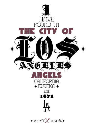 Ode to Los Angeles typographic poster featuring city and state mottos.  [Eureka!] I have found it!  The City of Angels.   The second in my Ode to … series, this time Los Angeles. I've visited California many times and been to Los Angeles twice. When it comes to art, tattoos, design and street art, that city is one that I find infinitely inspiring.